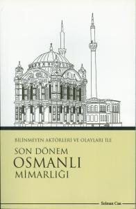 Selman Can, Bilinmeyen Aktörleri ve Olayları ile Son Dönem Osmanlı Mİmarlığı