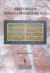 Abdülhamit Tüfekçioğlu, Erken Dönem Osmanlı Mimarisinde Yazı