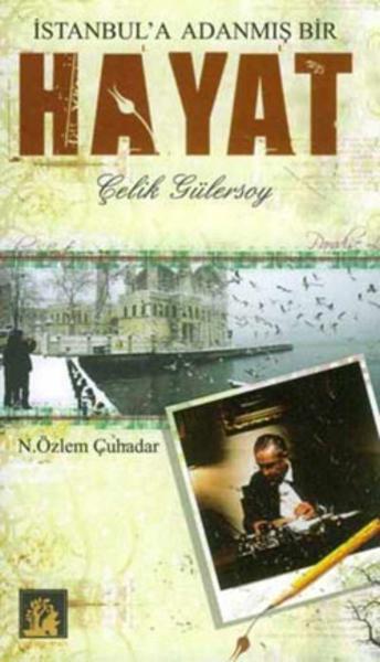 Özlem Çuhadar, İstanbul'a Adanmış Bir Hayat: Çelik Gülersoy